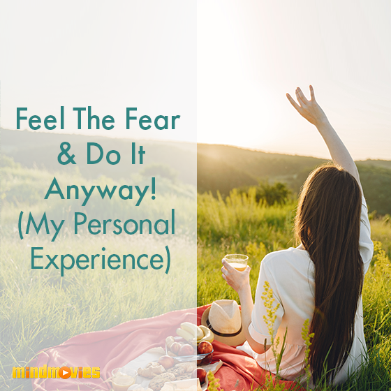 Feel The Fear & Do It Anyway! (My Personal Experience)