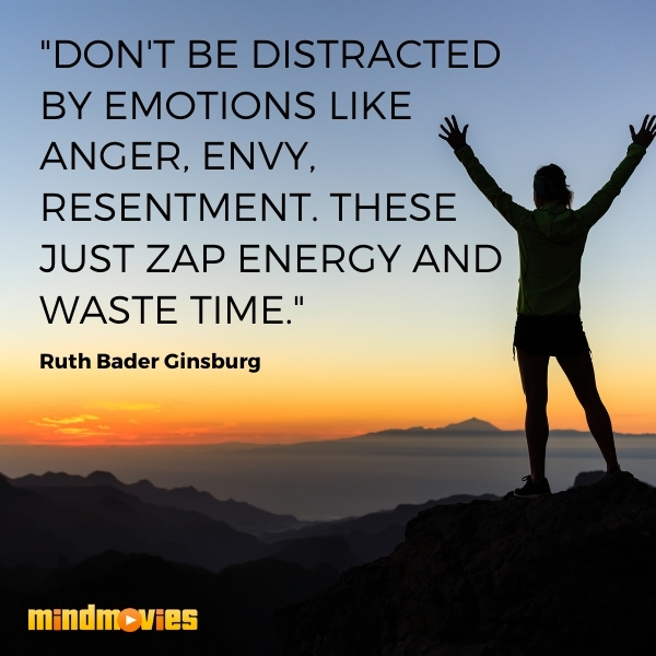 """Don't be distracted by emotions like anger, envy, resentment. These just zap energy and waste time."" – Ruth Bader Ginsburg"