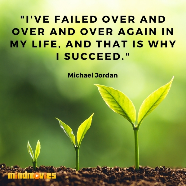 """I've failed over and over and over again in my life, and that is why I succeed."" – Michael Jordan"