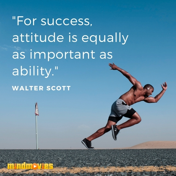 """For success, attitude is equally as important as ability."" – Walter Scott"