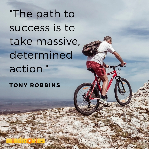 """The path to success is to take massive, determined action."" – Tony Robbins"