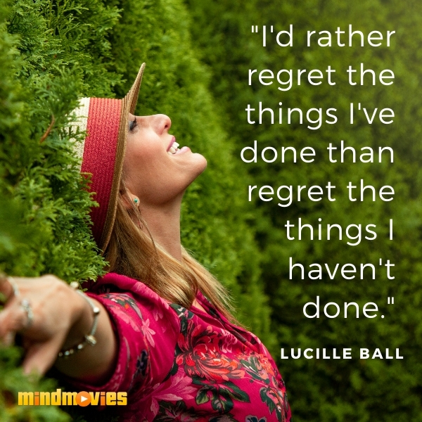 """I'd rather regret the things I've done than regret the things I haven't done."" – Lucille Ball"