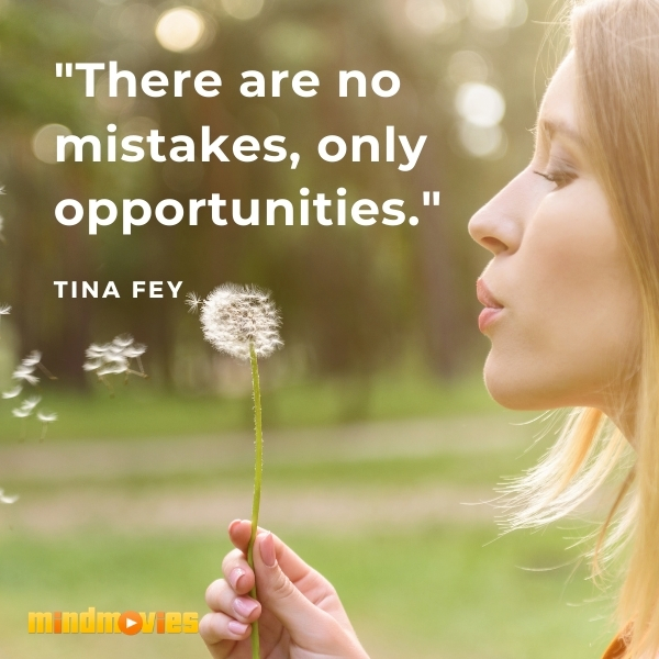 """There are no mistakes, only opportunities."" –Tina Fey"