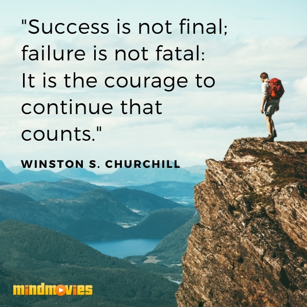 """Success is not final; failure is not fatal: It is the courage to continue that counts."" – Winston S. Churchill"