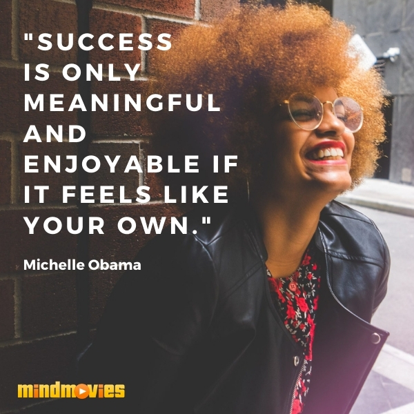 """Success is only meaningful and enjoyable if it feels like your own."" – Michelle Obama"