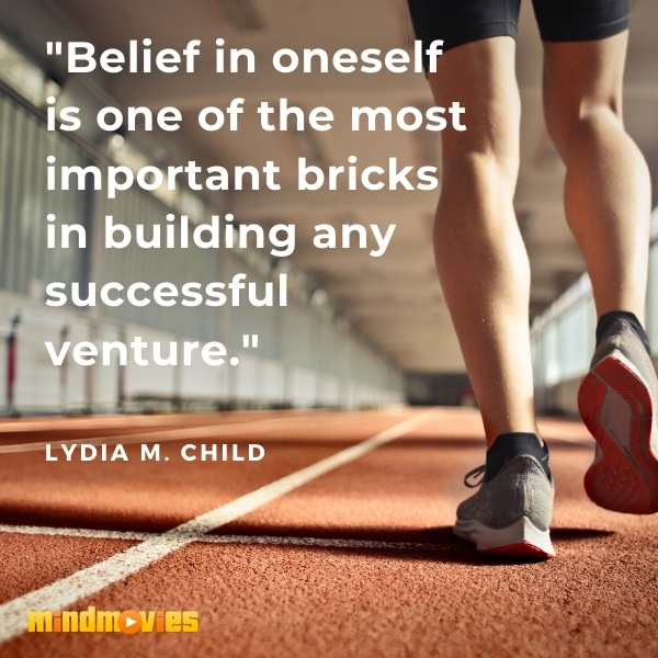 """Belief in oneself is one of the most important bricks in building any successful venture."" – Lydia M. Child"