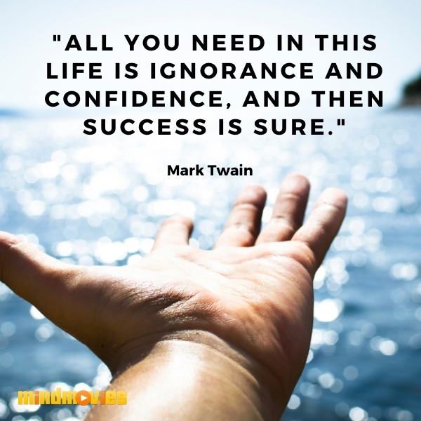 """All you need in this life is ignorance and confidence, and then success is sure."" – Mark Twain"