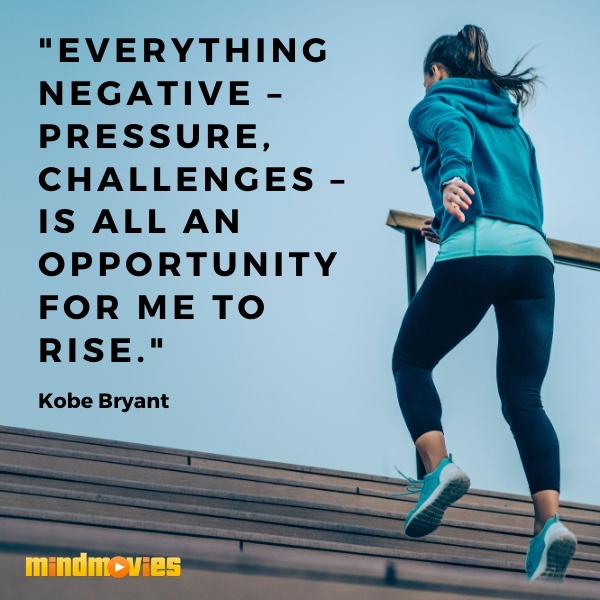 """Everything negative – pressure, challenges – is all an opportunity for me to rise."" – Kobe Bryant"