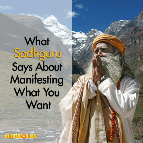 What Sadhguru Says About Manifesting What You Want