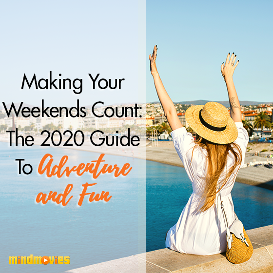 Making Your Weekends Count: The 2020 Guide To Adventure & Fun
