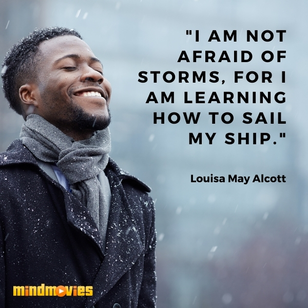 """""""I am not afraid of storms, for I am learning how to sail my ship.""""– Louisa May Alcott"""
