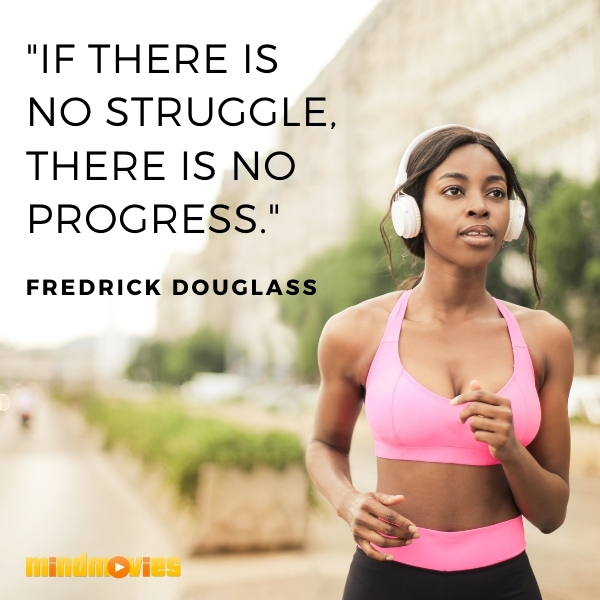 """If there is no struggle, there is no progress."" — Fredrick Douglass"