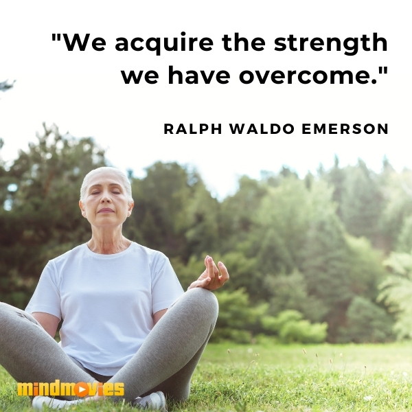 """""""We acquire the strength we have overcome.""""– Ralph Waldo Emerson"""