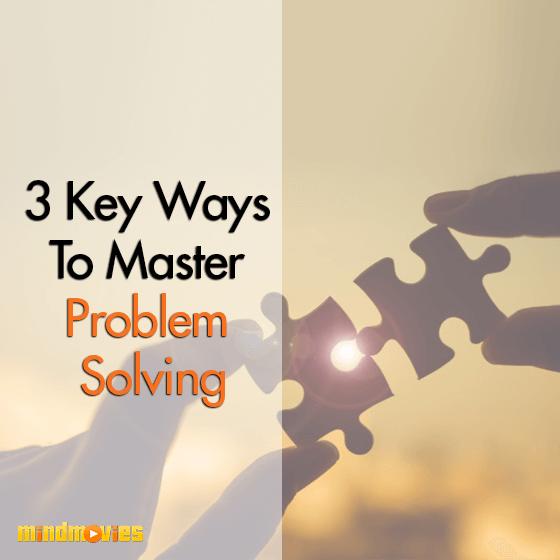 3 Key Ways To Master Problem Solving