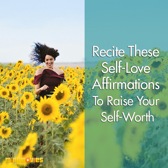 Recite These Self Love Affirmations To Raise Your Self Worth