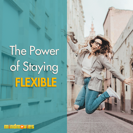 The Power of Staying Flexible