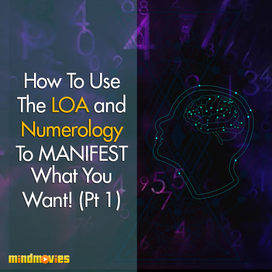 How To Use The LOA And Numerology To Manifest What You Want! (Pt 1)