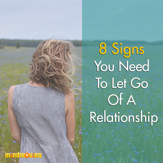 8 Signs You Need To Let Go Of A Relationship