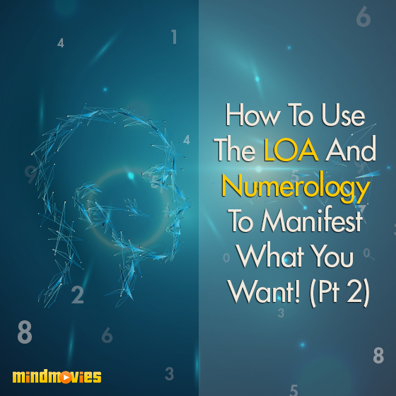 How To Use The LOA And Numerology To Manifest What You Want! (Pt 2)