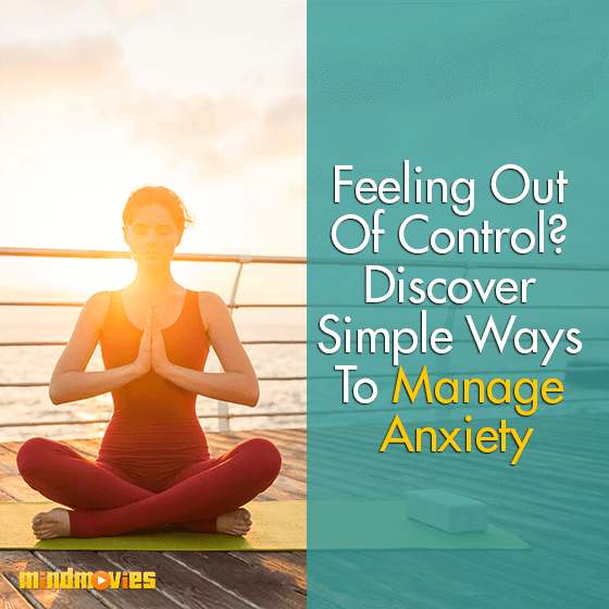 Feeling Out Of Control? Discover Simple Ways To Manage Anxiety