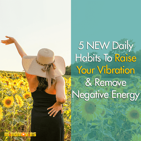 5 NEW Daily Habits To Raise Your Vibration & Remove Negative Energy