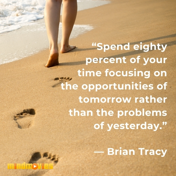 """""""Spend eighty percent of your time focusing on the opportunities of tomorrow rather than the problems of yesterday."""" — Brian Tracy"""