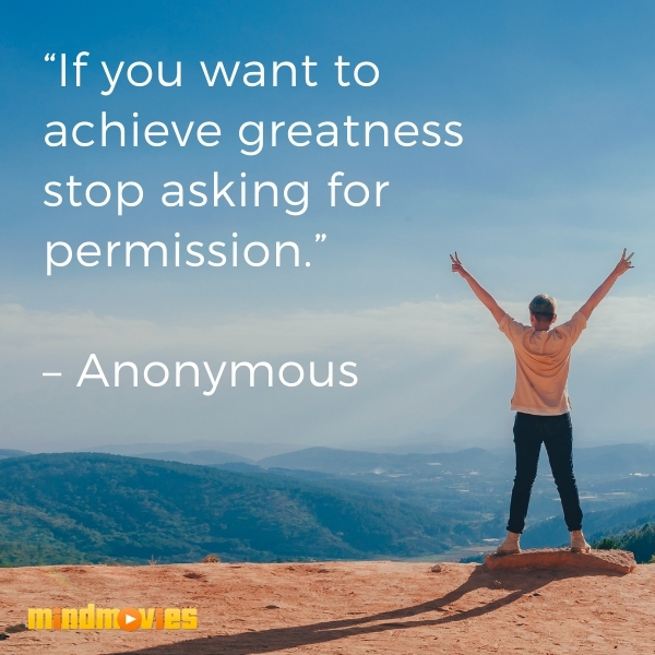 """If you want to achieve greatness stop asking for permission."" – Anonymous"