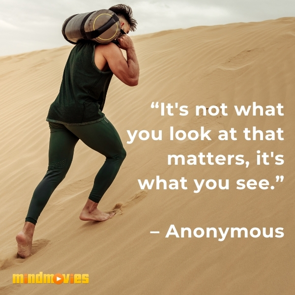 """It's not what you look at that matters, it's what you see."" – Anonymous"