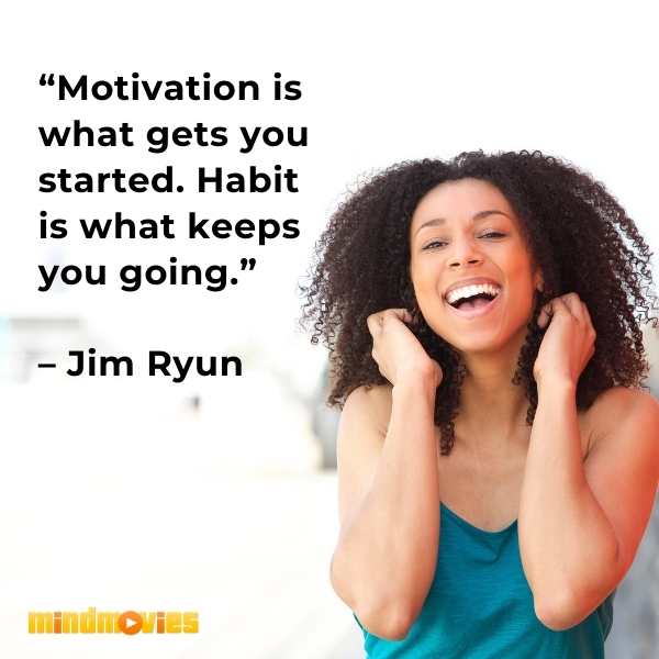 """""""Motivation is what gets you started. Habit is what keeps you going."""" – Jim Ryun"""