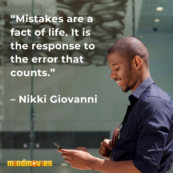"""""""Mistakes are a fact of life. It is the response to the error that counts."""" – Nikki Giovanni"""