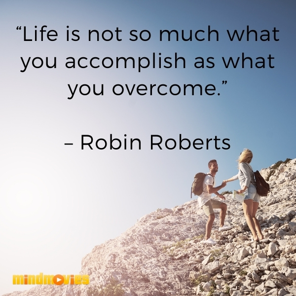 """""""Life is not so much what you accomplish as what you overcome."""" – Robin Roberts"""