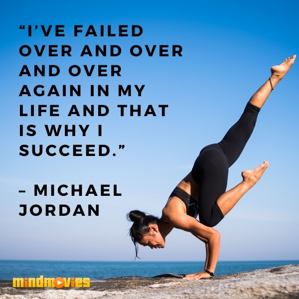 """I've failed over and over and over again in my life and that is why I succeed."" – Michael Jordan"