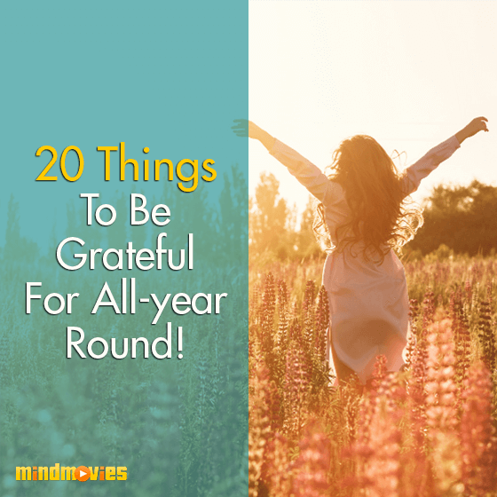 20 Things To Be Grateful For All-year Round!