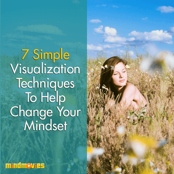 7 Simple Visualization Techniques To Help Change Your Mindset