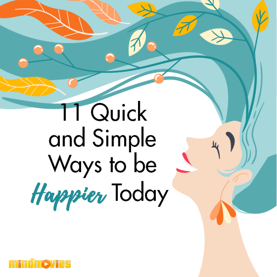 11 Quick And Simple Ways To Be Happier Today