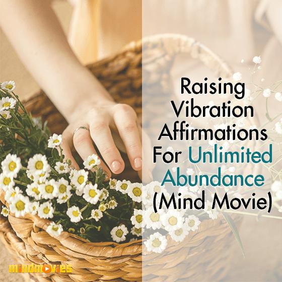 Raising Vibration Affirmations For Unlimited Abundance (Mind Movie)