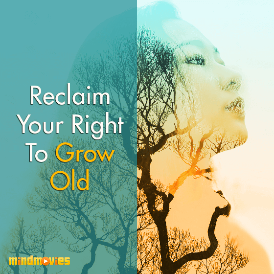 Reclaim Your Right To Grow Old