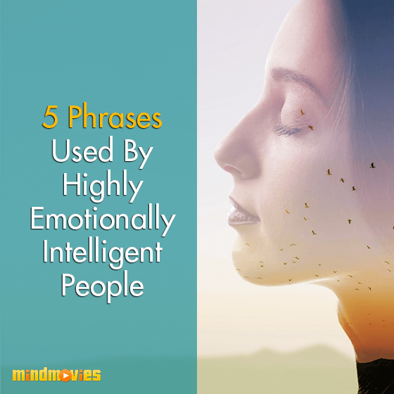 5 Phrases Used By Highly Emotionally Intelligent People