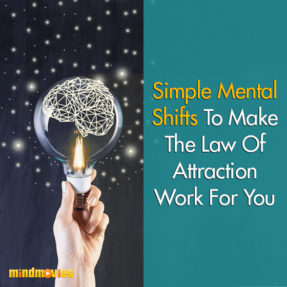 Simple Mental Shifts To Make The Law Of Attraction Work For You