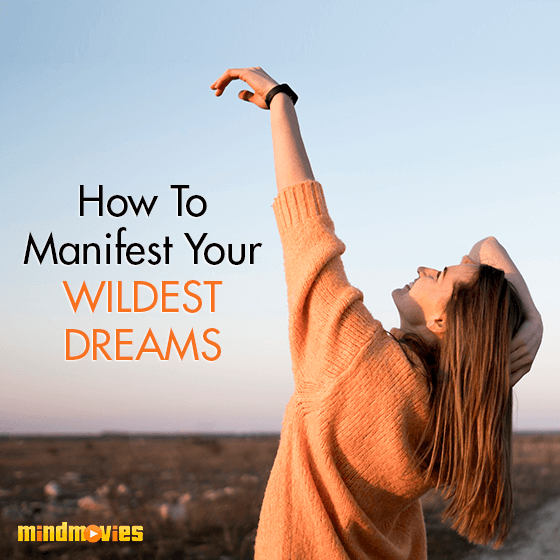 How To Manifest Your Wildest Dreams
