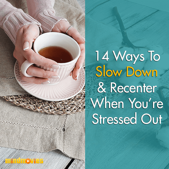 14 Ways To Slow Down & Recenter When You're Stressed Out
