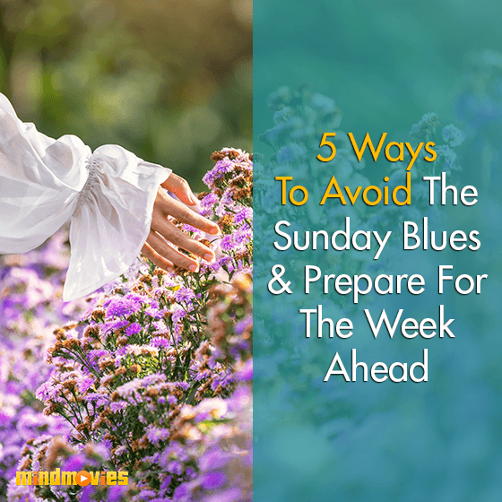 5 Ways To Avoid The Sunday Blues & Prepare For The Week Ahead