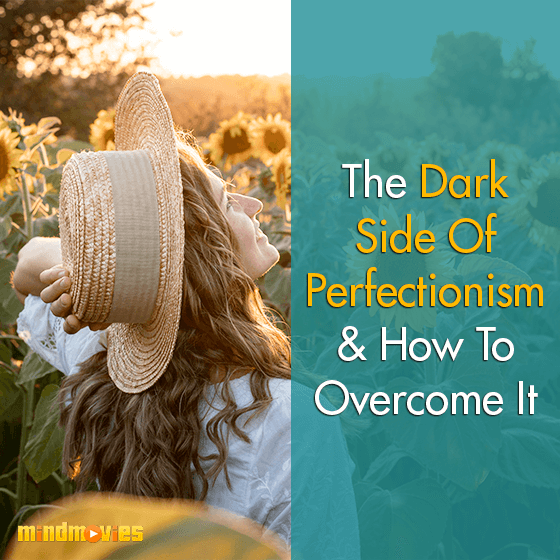 The Dark Side Of Perfectionism & How To Overcome It