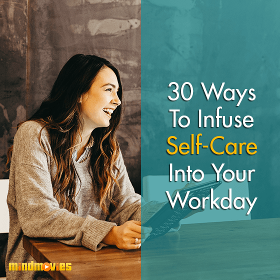 30 Ways To Infuse Self-Care Into Your Workday