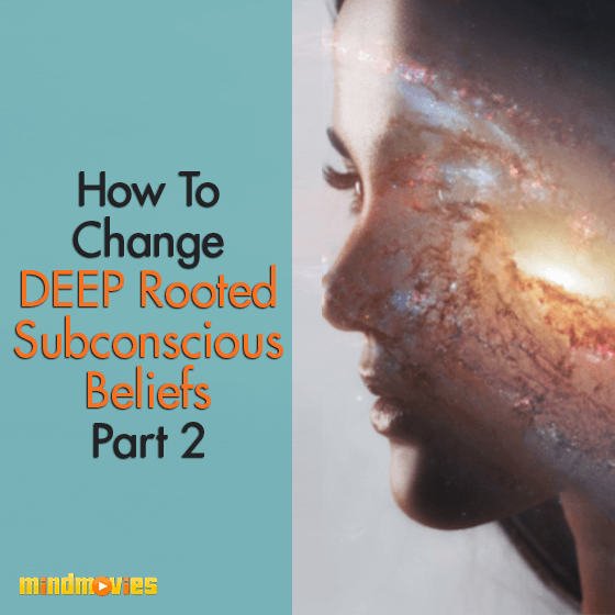 How To Change DEEP Rooted Subconscious Beliefs Part 2