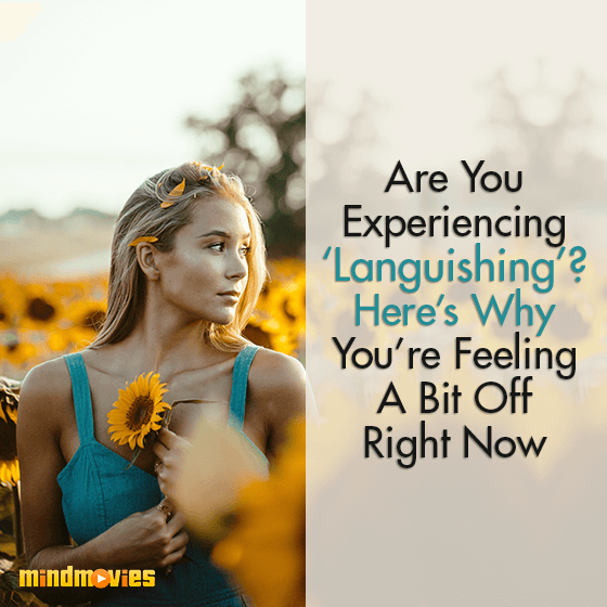 Are You Experiencing 'Languishing'? Here's Why You're Feeling A Bit Off Right Now