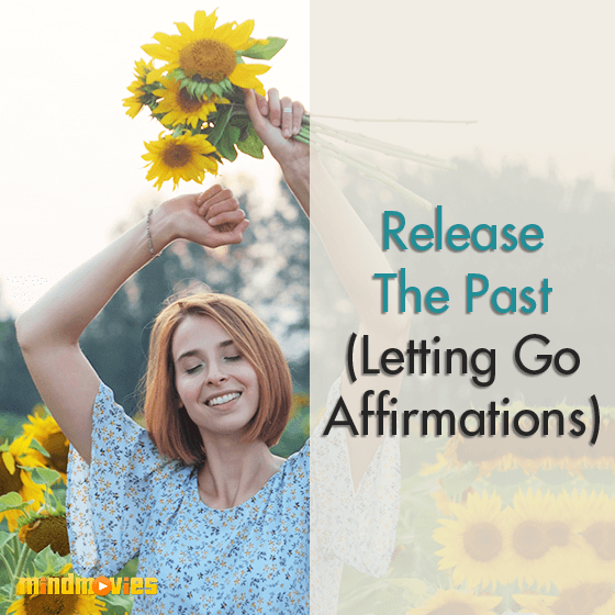 Release The Past (Letting Go Affirmations)