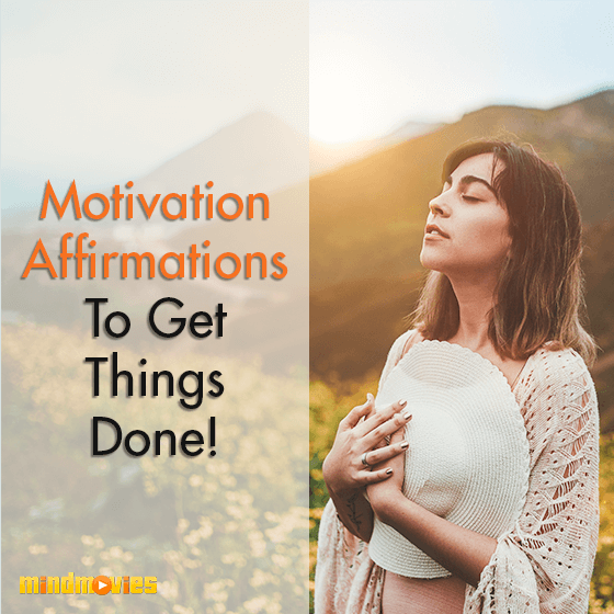 Motivation Affirmations To Get Things Done!