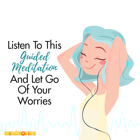Listen To This Guided Meditation And Let Go Of Your Worries
