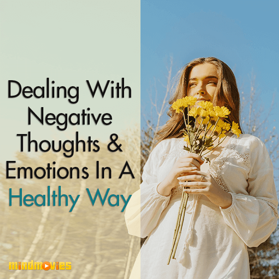 Dealing With Negative Thoughts & Emotions In A Healthy Way